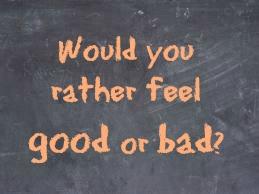 feel good or bad